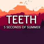5 Seconds of Summer - Teeth lyrics
